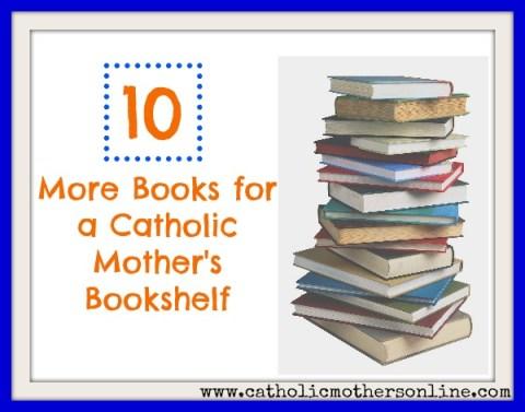 10 More Books for a Catholic Mother's Bookshelf