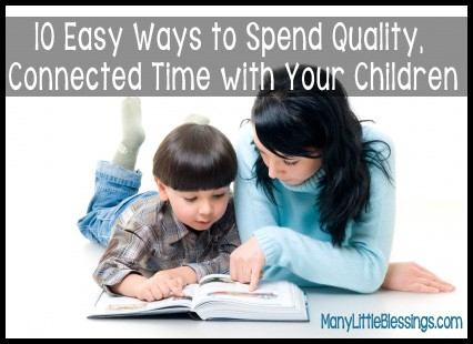 10 Easy Ways to Spend Fun, Quality Time with Your Children