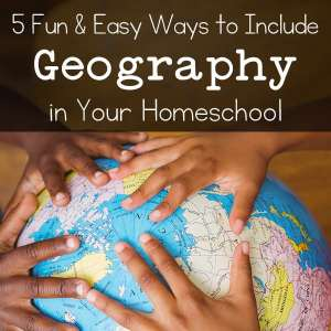 5 Fun and Easy Ways to Include Geography in Your Homeschool (from Real Life at Home)
