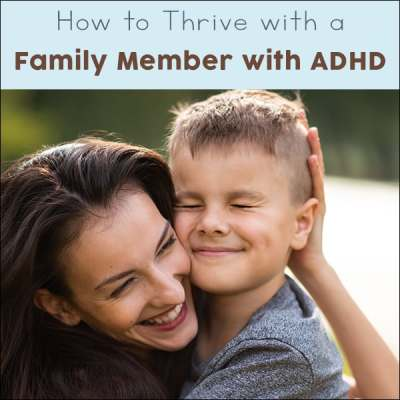 Tips for How to be Supportive and Thrive with a Family Member with ADHD