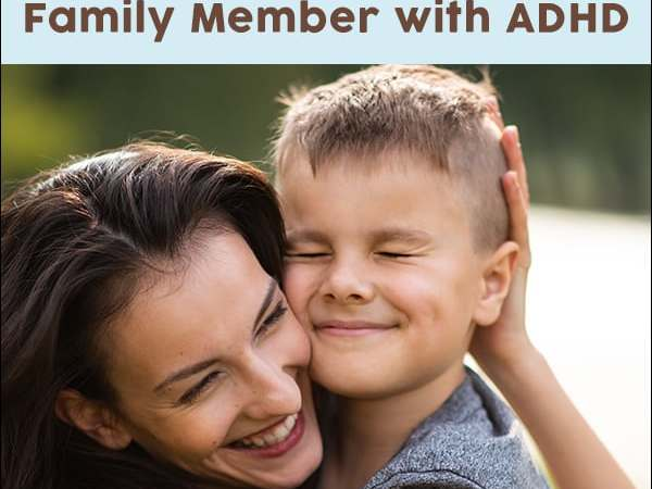 How to be Supportive and Thrive with a Family Member with ADHD