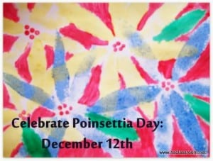 Celebrate Poinsettia Day: Activities, Crafts, Recipes, and More
