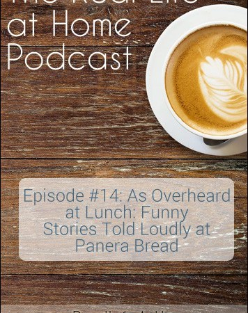 As Overheard at Lunch: Funny Stories Told Loudly at Panera (Podcast Ep. 014)