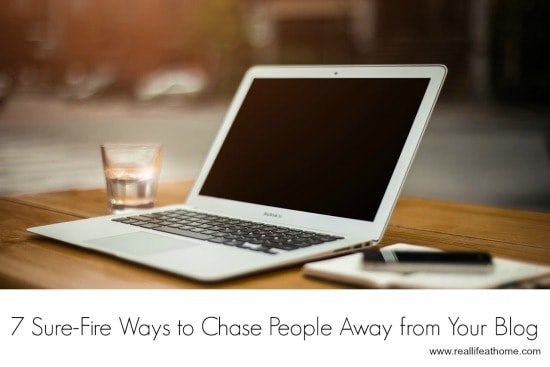 7 Sure-Fire Ways to Chase People Away from Your Blog