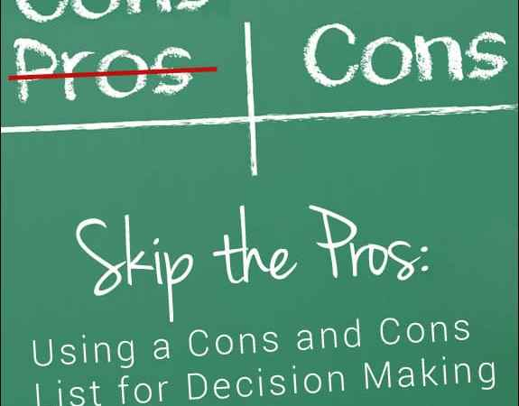 Skip the Pros: Using a Cons and Cons List for Decision Making