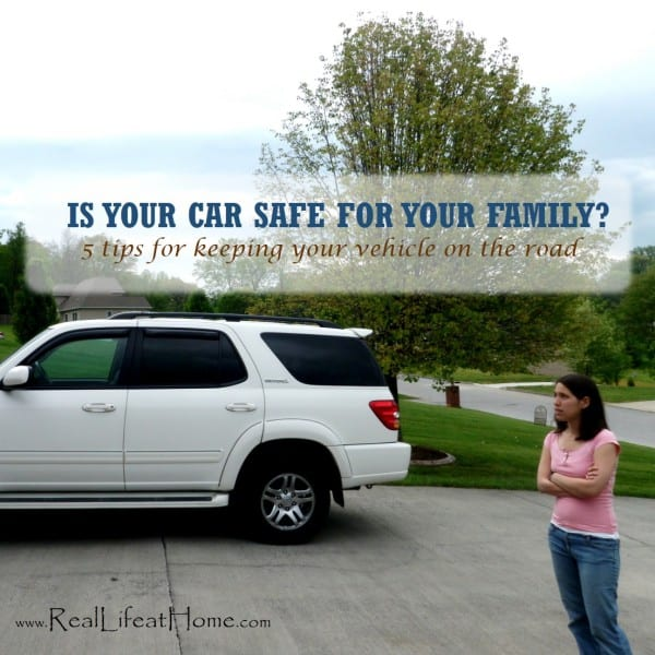 Is Your Care Safe for Your Family? {5 Tips for Keeping Your Vehicle on the Road}