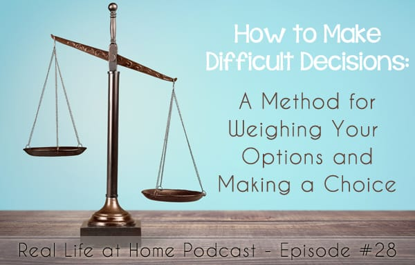 How to Make Difficult Decisions: A Method for Making Choices {Podcast}