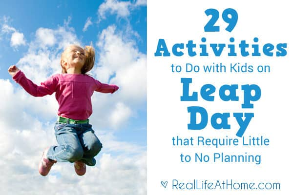 29 Activities to Do with Kids on Leap Day that Require Very Little or No Planning