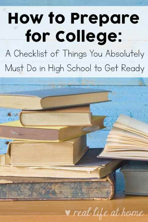 How to Prepare for College: A Checklist of Things You Absolutely Must Do in High School to Get Ready   Real Life at Home