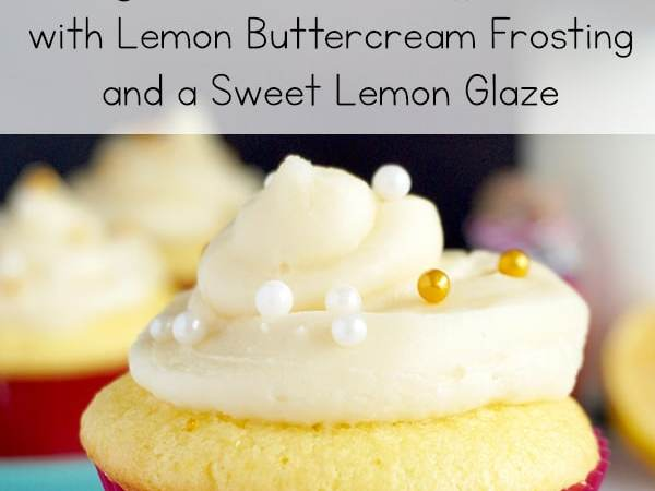 Lemon Cupcakes with a Lemon Glaze and Lemon Buttercream Frosting