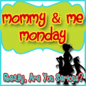 Mommy and Me Monday at Really, Are You Serious?