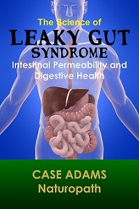 The Science of Leaky Gut Syndrome by Case Adams Naturopath