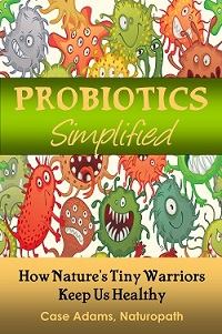 Probiotics Simplified by Case Adams Naturopath