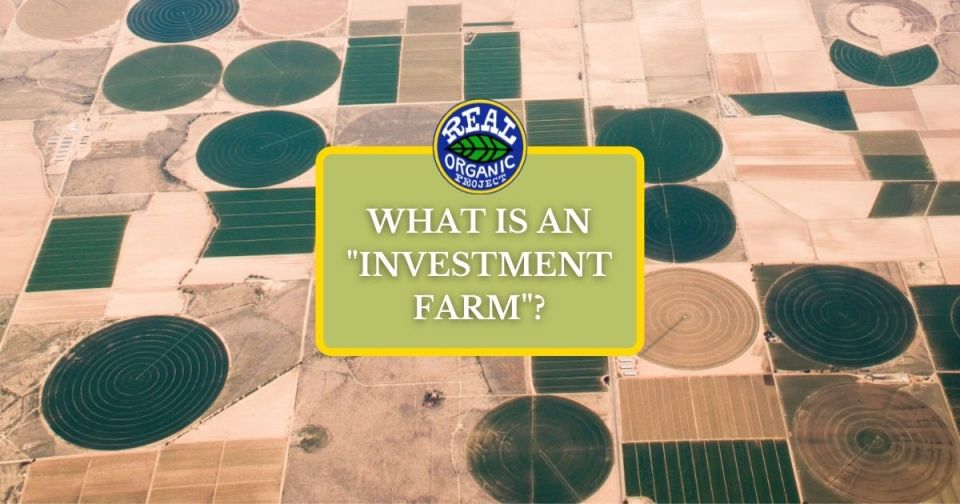 """An areal image of many pivot irrigation green circles in light brown farmland. A light green box with a Real Organic Project logo above it holds text that reads: """"What's an investment farm?"""""""