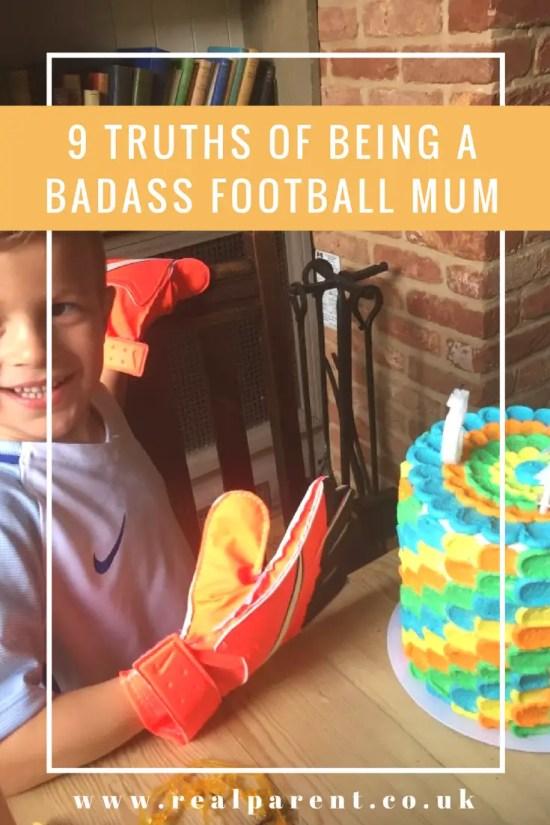 9 TRUTHS OF BEING A BADASS FOOTBALL MUM | www.realparent.co.uk