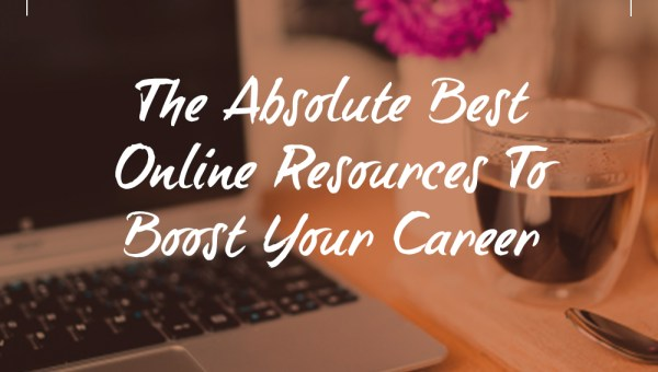 The Absolute Best Online Resources to Boost Your Career