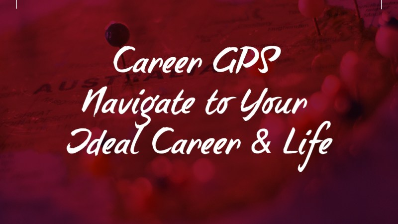 Career GPS - Navigate To Your Ideal Career & Life