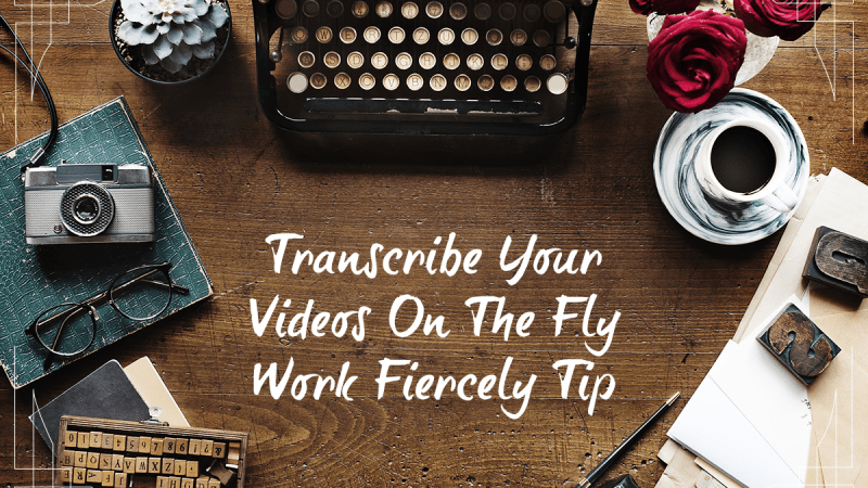 Vintage typewriter and printer press tiles on a wooden table with the words Transcribe Your Videos On The Fly Work Fiercely Tip written on the wood