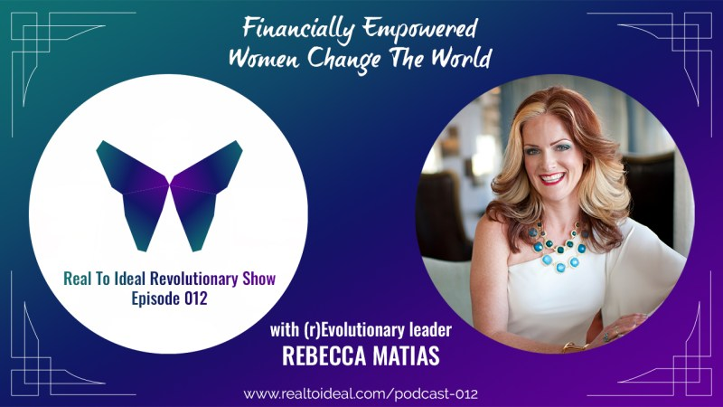 Rebecca Matias is an intuitive business coach and she joins us on the Real To Ideal Revolutionary Show to discuss how financially empowered women change the world.