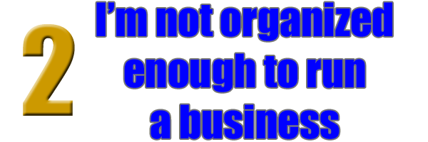 I'm not organized enough to run a business
