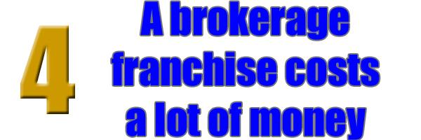 A brokerage franchise costs a lot of money