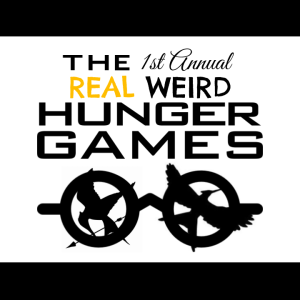 The First Annual Real Weird Hunger Games