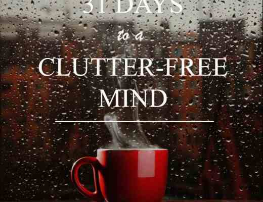 31 days to a clutter-free mind challenge for distracted moms; ideas on how to eliminate anxiety and get free from cell phone addiction.