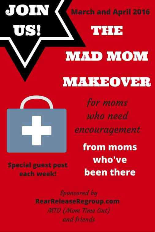 Join us for the Mad Mom Makeover! For moms who need encouragement to control frustration from moms who've been there!