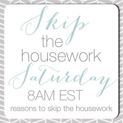 skip the house work