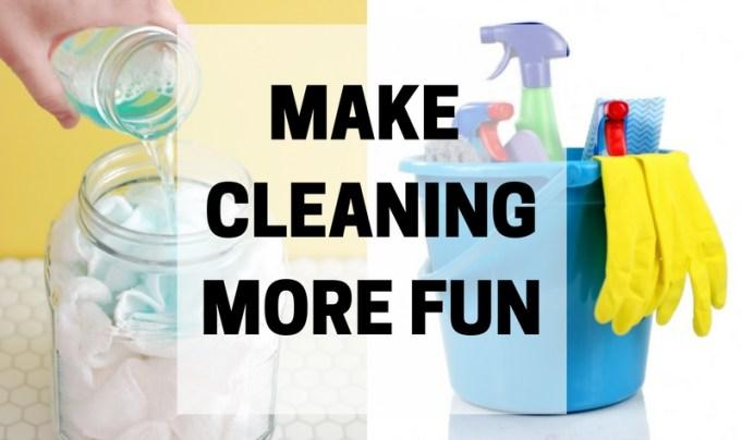 MAKE CLEANINGMORE FUN
