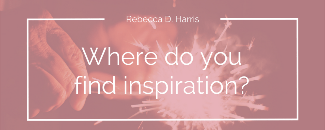 Rebecca D. Harris Where do you find inspiration?