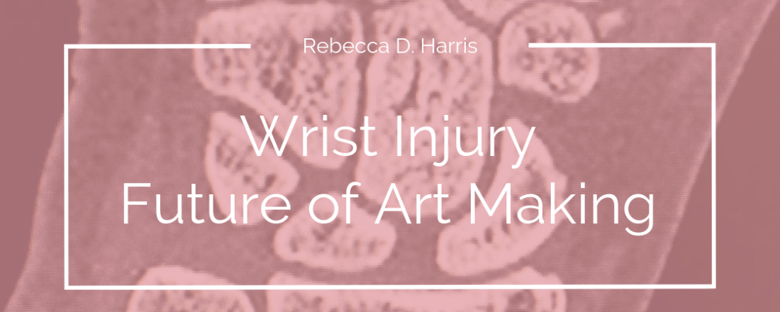 Rebecca D. Harris wrist injury future art making