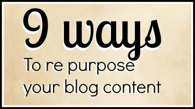 9 ways to re purpose your blog content