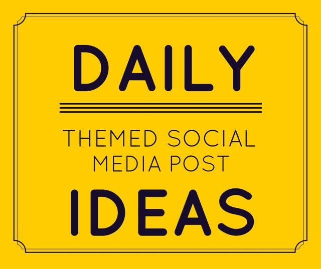 Daily Themed Social Media Post Ideas