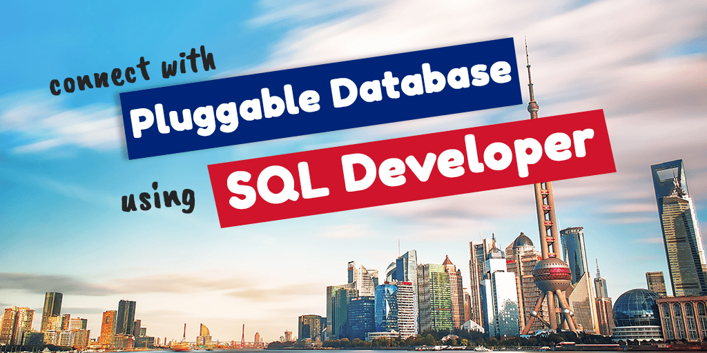 How to Connect With Pluggable Database Using SQL Developer