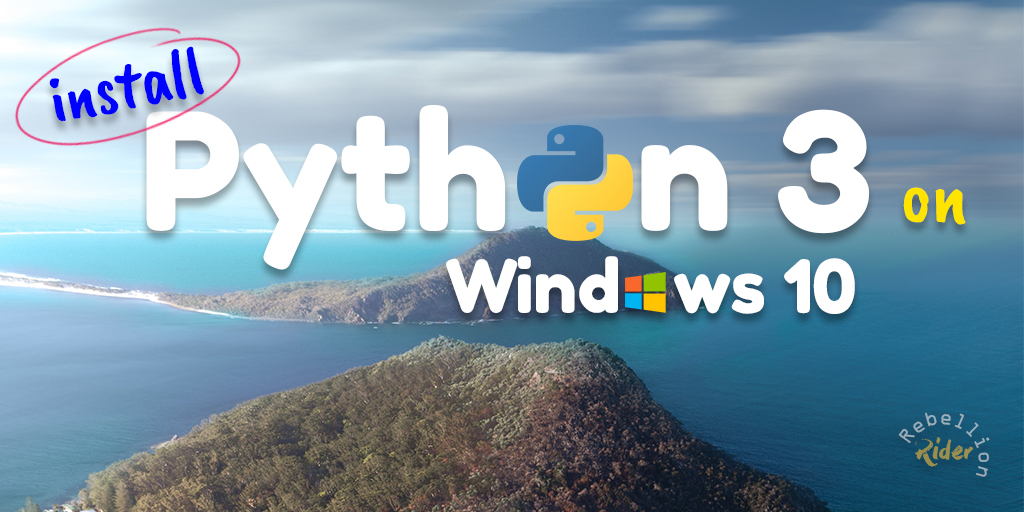 How To Install Python 3 On Windows 10 in 2019 | RebellionRider