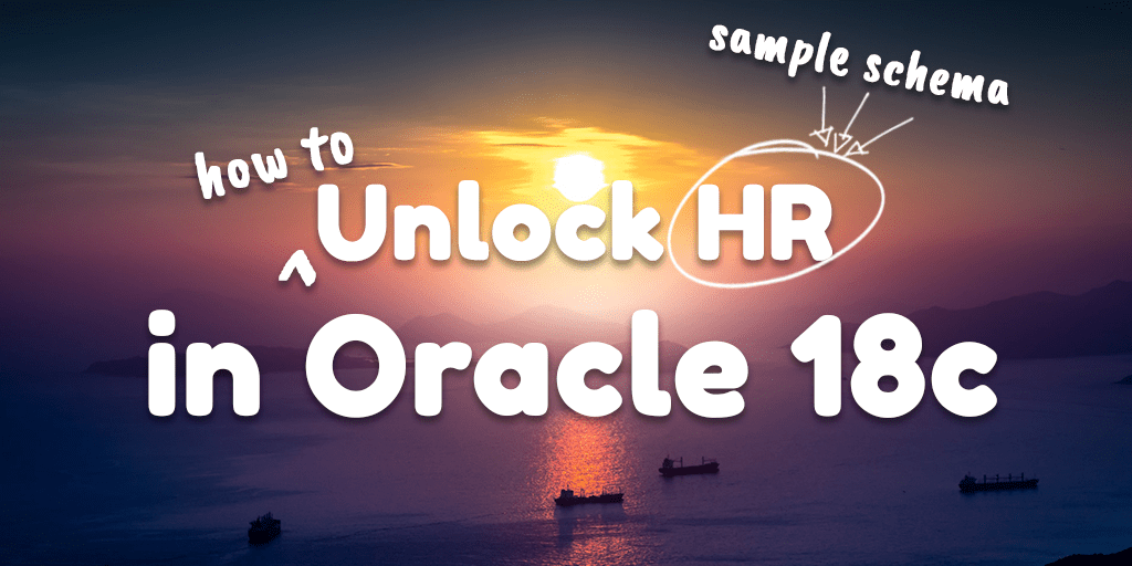 How To Unlock HR User (Sample Schema) In Oracle Database 18c