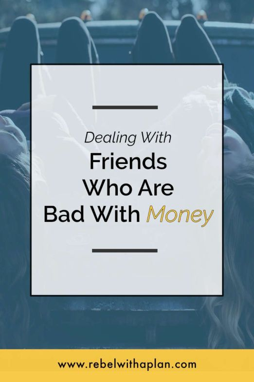 How to deal with friends who are bad with money.