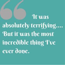It was absolutely terrifying. But it was the most incredible thing I've ever done.""