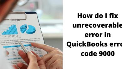 Photo of How do I fix unrecoverable error in QuickBooks error  code 9000