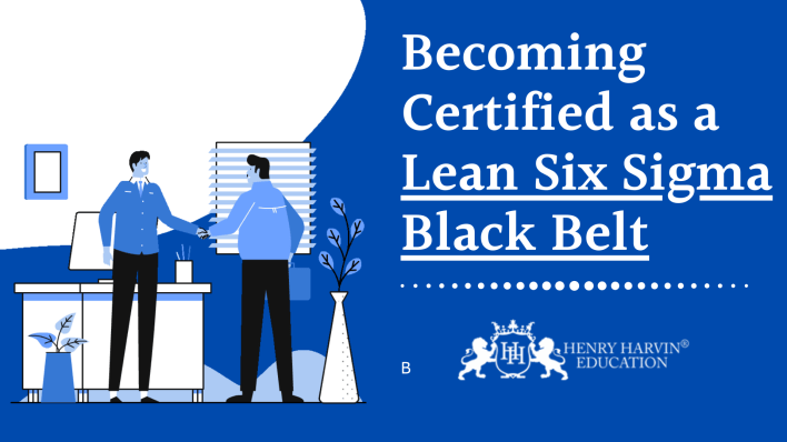 Becoming Certified as a Lean Six Sigma Black Belt