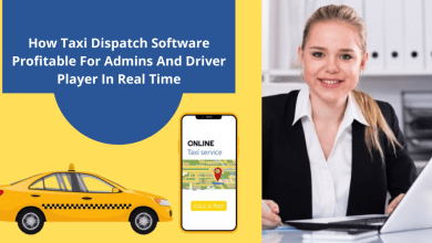 Photo of How Taxi Dispatch Software Profitable for the Admin and Driver Players in Real-time?