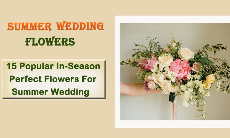 summer flowers- 15 Popular In-Season Perfect Flowers For Summer Wedding