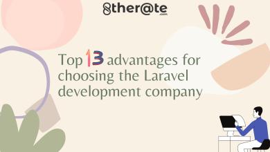Photo of Top 13 advantages for choosing the Laravel development company