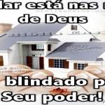 Meu lar é blindado por Deus!
