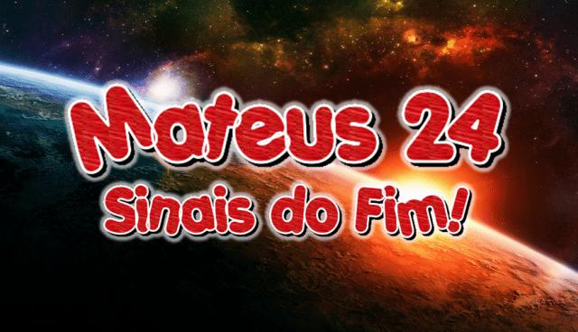 Mateus 24 – Sinais do Fim!