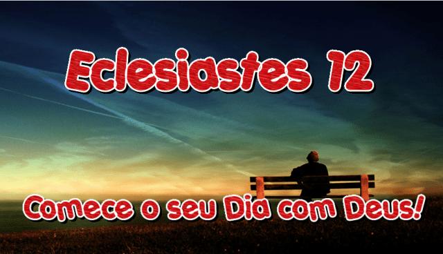 Eclesiastes 12 – Comece o Dia com Deus!