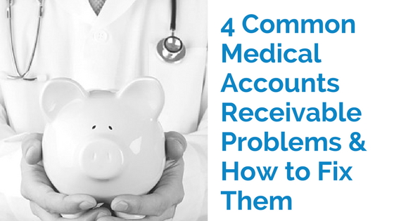 4 Common Medical Accounts Receivable Problems and How To Fix Them | RMP Insights February 2017