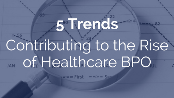 5 Trends Contributing to the Rise of Healthcare BPO | RMP Insights