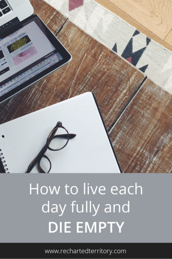 How to live each day fully and die empty